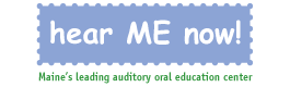 hear Me now! Maine's leading auditory oral education center